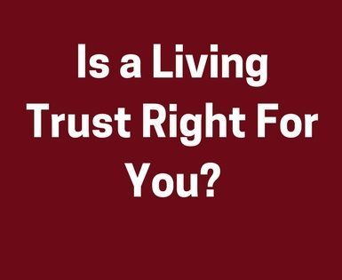 Is a Living Trust Right For You?